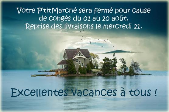 Votre P'titMarché sera fermé pour cause de congés du 01 au 20 août. Reprise des livraisons le mercredi 21.        Excellentes vacances à tous !