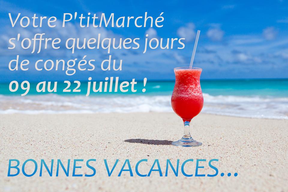 Votre P'titMarché s'offre quelques jours de congés du 09 au 22 juillet !  BONNES VACANCES...
