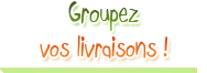 groupez vos livraisons